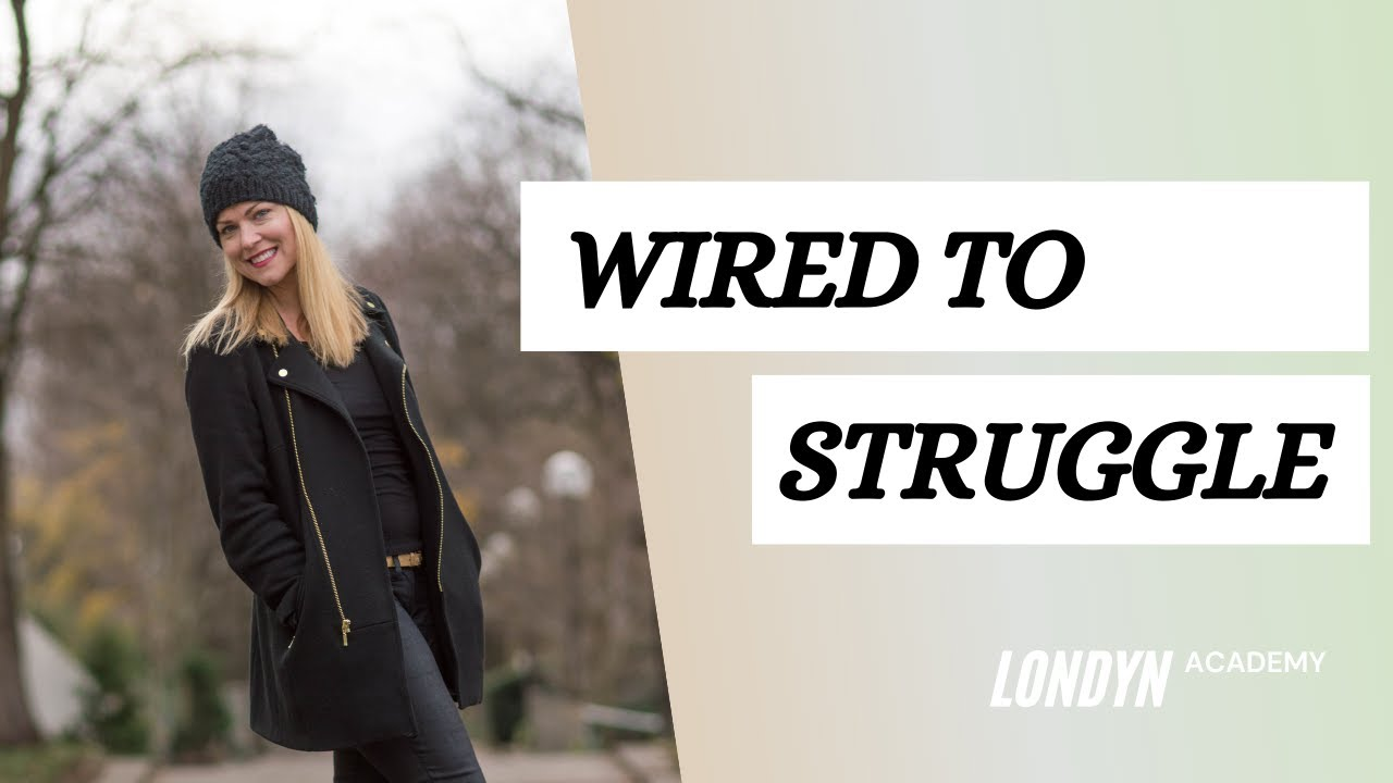 Are you WIRED to STRUGGLE?