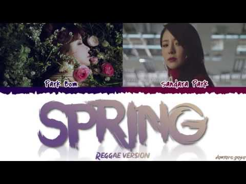 Park Bom (박봄) - 'SPRING' (REGGAE VER.) Ft. Sandara Park Lyrics [Color Coded_Han_Rom_Eng]
