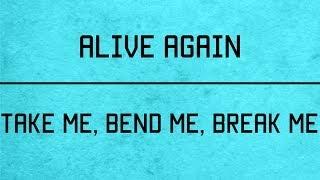 Alive Again - Take Me, Bend Me, Break Me (Lyric Video)