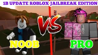 Roblox Jailbreak NOOB vs PRO || 1B UPDATE JAILBREAK EDITION || 2018