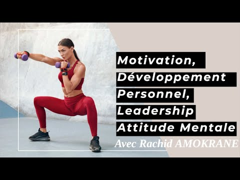 Motivation, Développement Personnel, Leadership et Attitude Mentale, par le Dr. R. AMOKRANE, Part 1