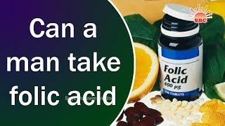 Can a man take folic acid | Health & Beauty Tips