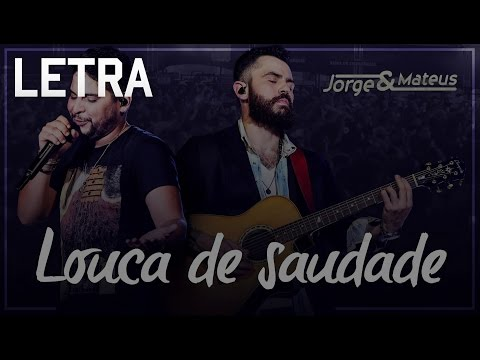 Jorge & Mateus - Louca de Saudade Letra