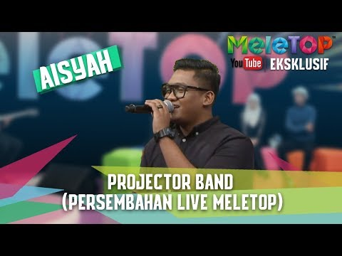 Projector Band - Aisyah (Persembahan LIVE MeleTOP)