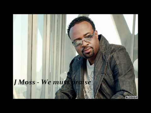 J.Moss - We must praise (with lyrics)