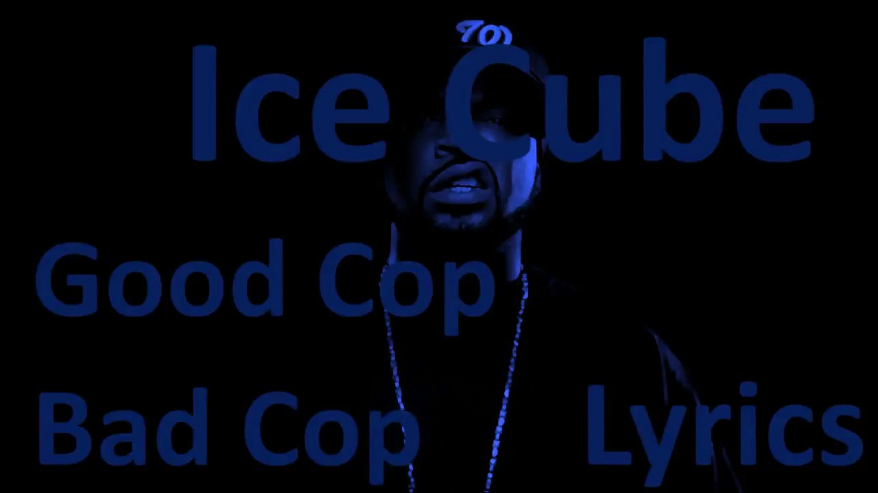 ICE CUBE- GOOD COP BAD COP LYRICS