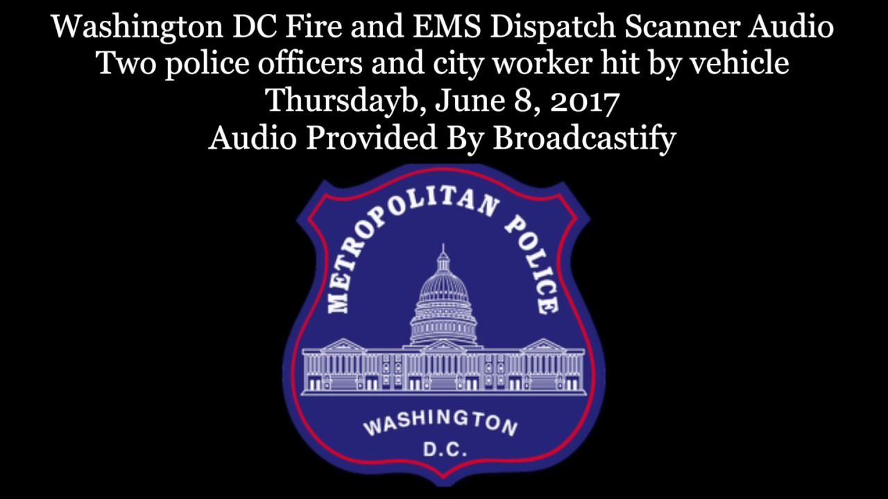 Washington DC Dispatch Scanner Audio Two police officers and city worker  hit by vehicle