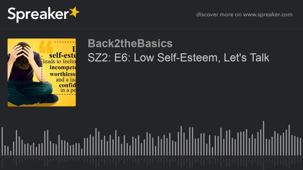 SZ2: E6: Low Self-Esteem, Let's Talk (made with Spreaker)