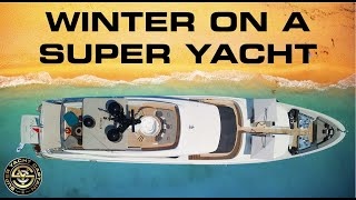 WHERE DO SUPER YACHTS GO IN THE WINTER? (Captain's Vlog 117)