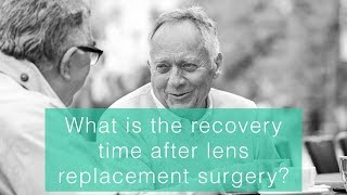 What is the recovery time after lens replacement surgery?