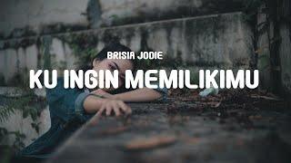 Brisia Jodie - Ku Ingin Memilikimu (Lyrics)