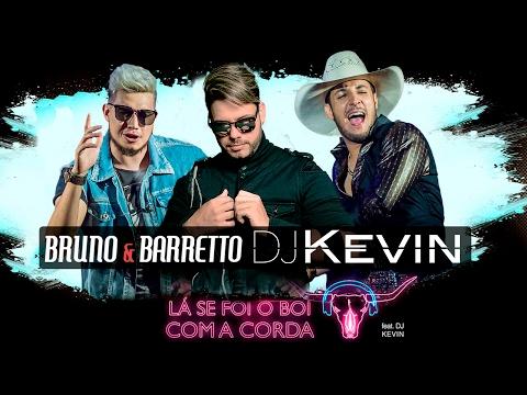 DJ Kevin e Bruno e Barreto - Se foi o boi com a corda  (Versão original sertanejo remix)