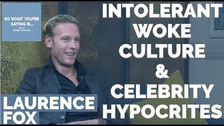 Laurence Fox: Woke Culture & Its Celebrity Hypocrites