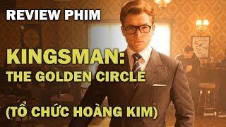 Review phim KINGSMAN: THE GOLDEN CIRCLE (TỔ CHỨC HOÀNG KIM)