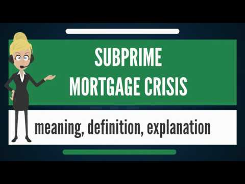 What is SUBPRIME MORTGAGE CRISIS? What does SUBPRIME MORTGAGE CRISIS mean?