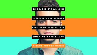 dillon francis sultan ned shepard when we were young pierce fulton remix official audio