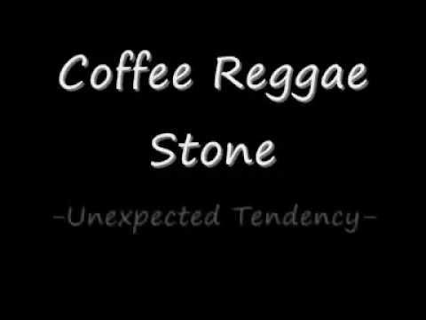Coffee Reggae Stone - Unexpected Tendency (LIRIK)