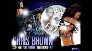 Chris Brown Featuring Fwz - She Aint You (REMIX) (2011) (HD) [R&B]