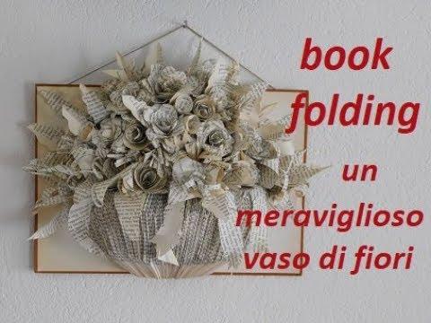 Book folding  :  Come creare un meraviglioso vaso di fiori