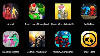 Arknet,Baldi Loves Money Mod,Guess Who,Red Vs Blue,Slapstick Fighter,Zombie Among Space,Brawl Stars