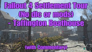 5) Fallout 4 Settlement Tour (No dlc or mods) - Taffington Boathouse (+ Commentary).