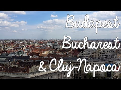 Budapest, Bucharest & Cluj-Napoca 2017 | Vlog