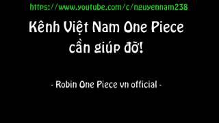 Kênh Việt Nam One Piece cần giúp đỡ!