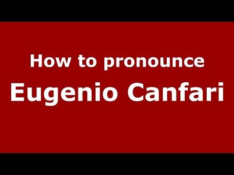 How to pronounce Eugenio Canfari (Italian/Italy)  - PronounceNames.com