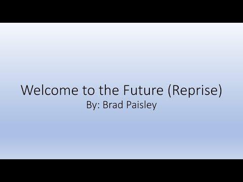 Brad Paisley - Welcome to the Future (Reprise) [Lyrics]