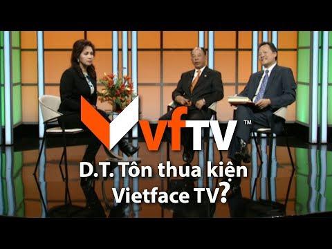 D.T. TÔN THUA KIỆN VIETFACE TV?