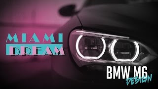 JP Performance - MIAMI DREAM | BMW M6 Design