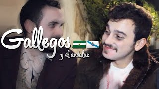 GALLEGOS HABLANDO ANDALUZ