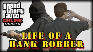 Life of a Bank Robber : A GTA V Heists Documentary