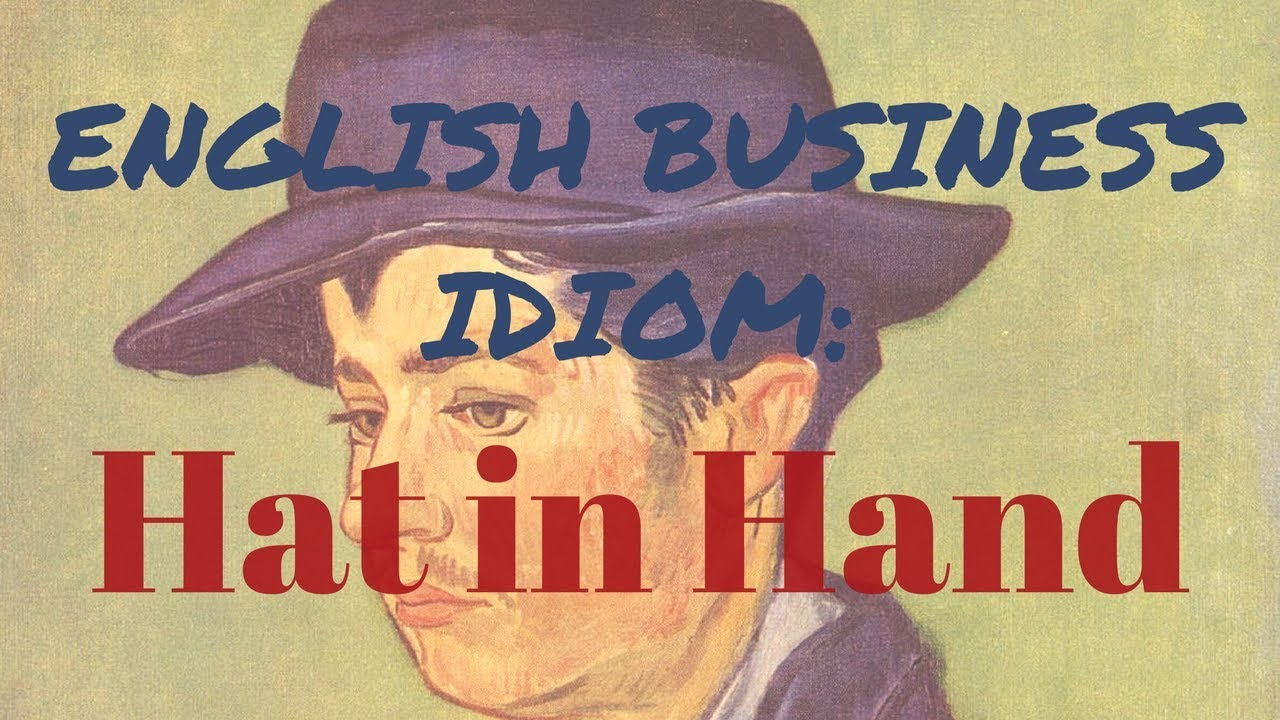 Hat In Hands English Business Idiom Youtube