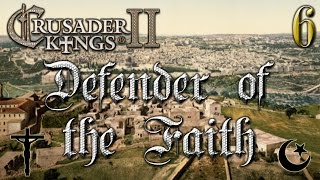 Defender of the Faith #6 - Crusader Kings 2 - The Reapers Due
