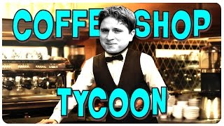 New Store Opening kappa! - Coffee Shop Tycoon Gameplay #3 | Let