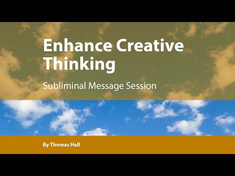 Enhance Creative Thinking – Subliminal Message Session – By Thomas Hall