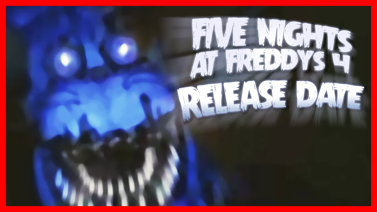 Fnaf 4 release date confirmed five nights at freddy s 4 release date