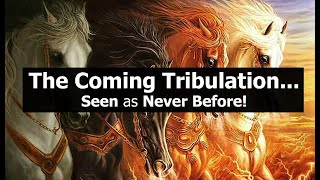 The Coming Tribulation...Seen as Never Before!