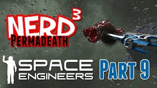 Nerd³ Permadeath - Space Engineers - Part 9