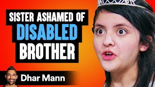 Sister Ashamed Of Her Disabled Brother, She Instantly Regrets It | Dhar Mann