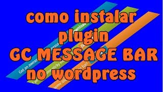 como instalar plugin GC MESSAGE BAR no wordpress