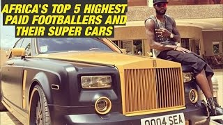 Africa's Top 5 highest paid Footballers and their super cars