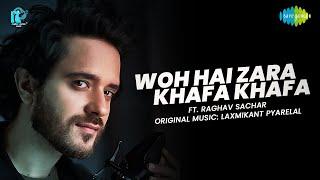 Woh Hai Zara Khafa Khafa | Raghav Sachar | Official Cover Song
