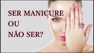 Ser Manicure ou Não ser? Segredos de Manicure......