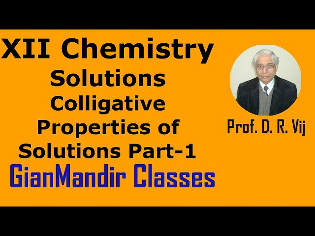 XII Chemistry | Solutions | Colligative Properties of Solutions Part-1 by Gaurav Sir