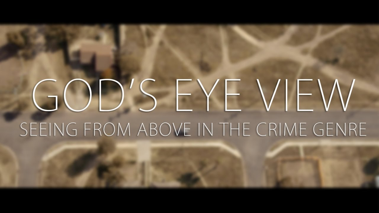 God's Eye View: Seeing From Above in The Crime Genre