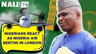Nigerians react as Nigeria Air berths in London | Naij.com TV