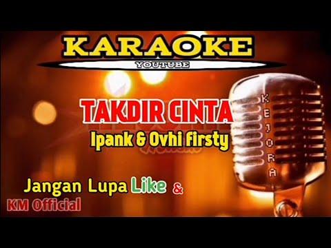 TAKDIR CINTA Karaoke/lirik Ipank Feat Ovhi Firsty