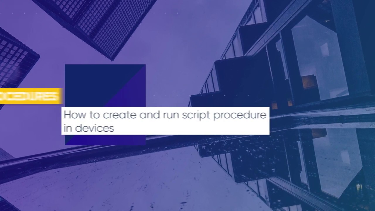 Lesson 11: How to create and run script procedure in devices